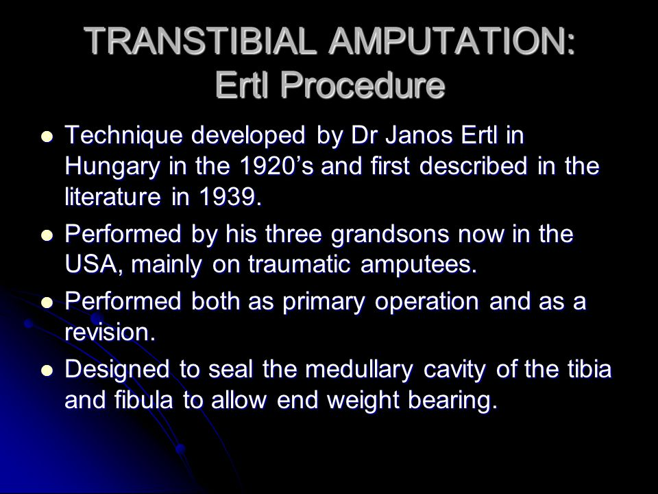 TRANSTIBIAL AMPUTATION: Ertl Procedure Technique developed by Dr Janos Ertl in Hungary in the 1920s and first described in the literature in 1939. Tec