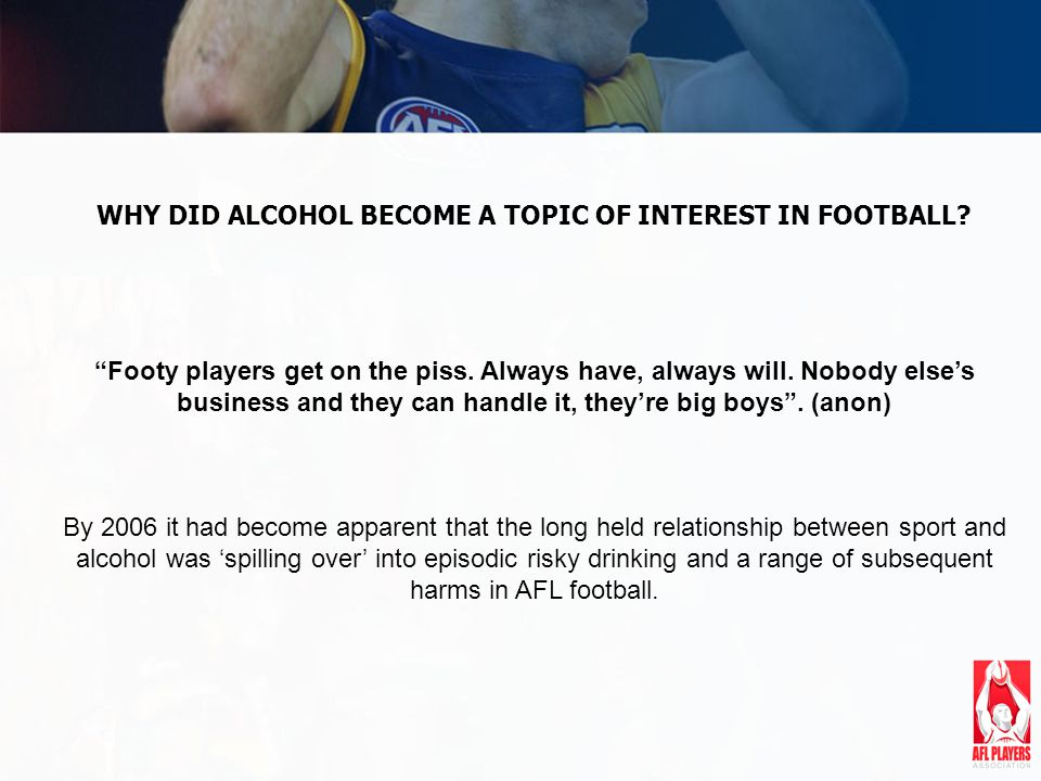 WHY DID ALCOHOL BECOME A TOPIC OF INTEREST IN FOOTBALL.