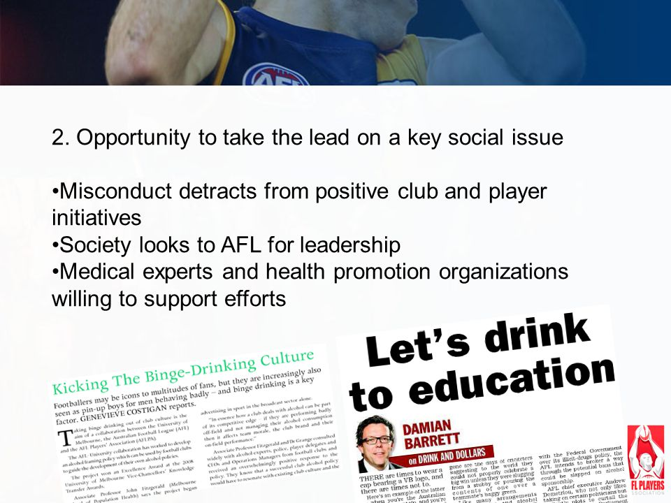 2. Opportunity to take the lead on a key social issue Misconduct detracts from positive club and player initiatives Society looks to AFL for leadershi