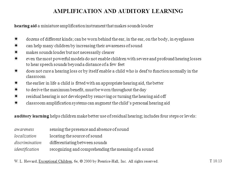 AMPLIFICATION AND AUDITORY LEARNING hearing aid a miniature amplification instrument that makes sounds louder W dozens of different kinds; can be worn