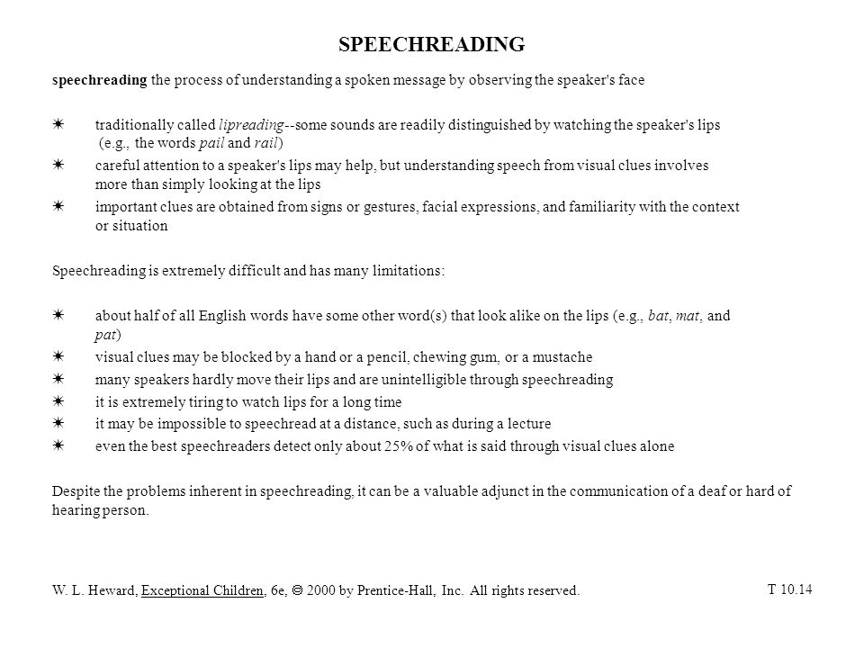 SPEECHREADING speechreading the process of understanding a spoken message by observing the speaker's face W traditionally called lipreading--some soun