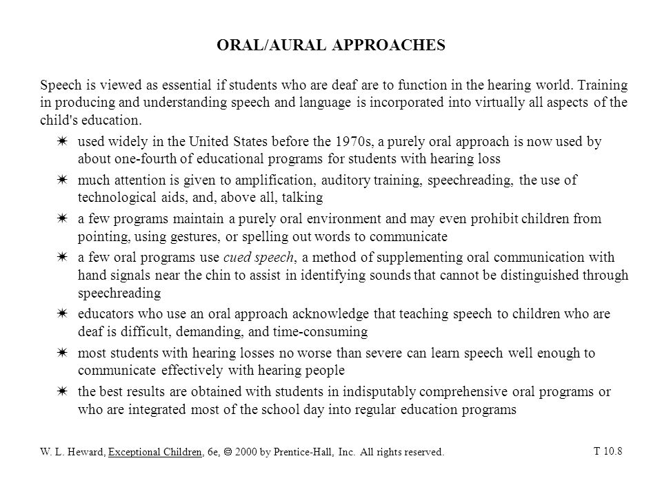 ORAL/AURAL APPROACHES Speech is viewed as essential if students who are deaf are to function in the hearing world. Training in producing and understan