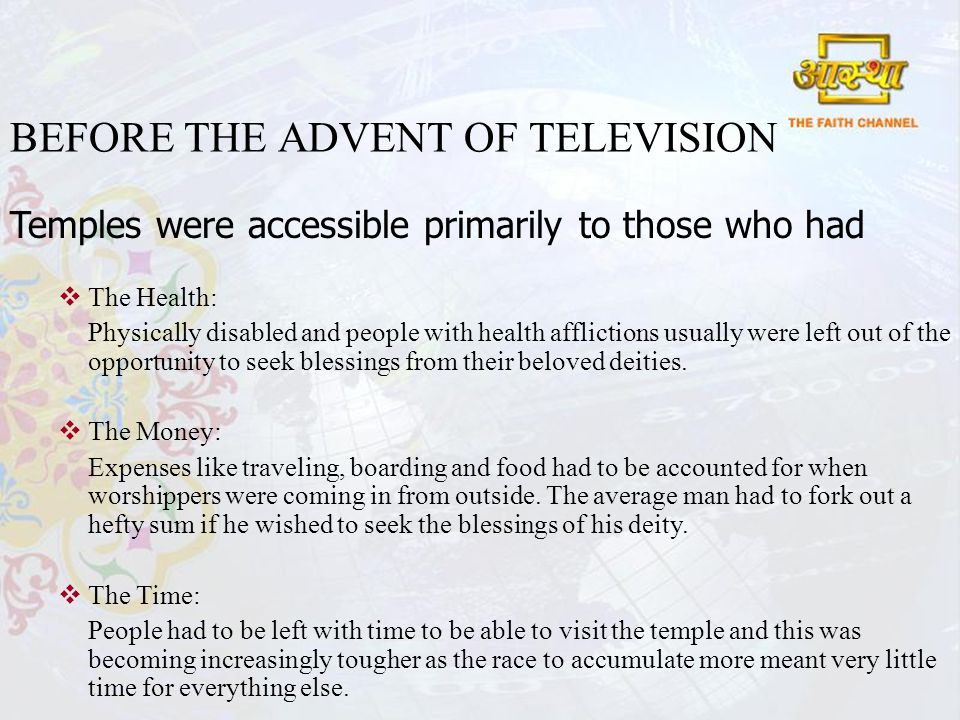BEFORE THE ADVENT OF TELEVISION Temples were accessible primarily to those who had The Health: Physically disabled and people with health afflictions usually were left out of the opportunity to seek blessings from their beloved deities.
