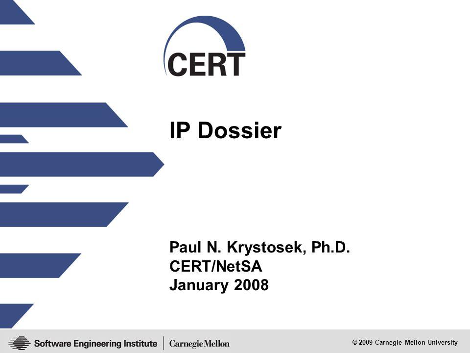 © 2009 Carnegie Mellon University IP Dossier Paul N. Krystosek, Ph.D. CERT/NetSA January 2008