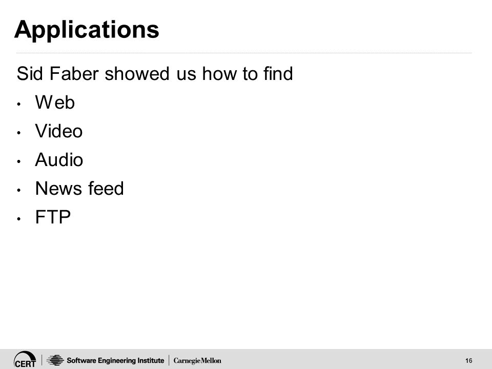 16 Applications Sid Faber showed us how to find Web Video Audio News feed FTP