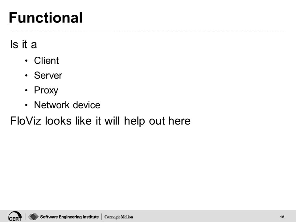 18 Functional Is it a Client Server Proxy Network device FloViz looks like it will help out here