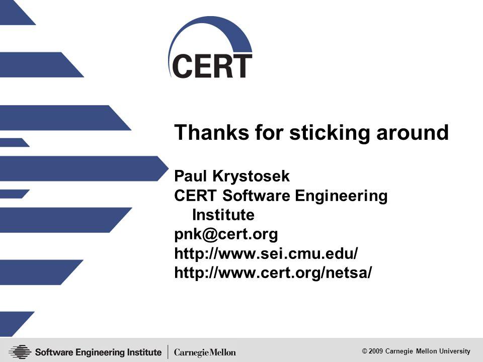 © 2009 Carnegie Mellon University Thanks for sticking around Paul Krystosek CERT Software Engineering Institute pnk@cert.org http://www.sei.cmu.edu/ http://www.cert.org/netsa/