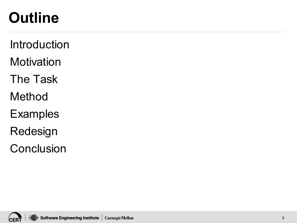 5 Outline Introduction Motivation The Task Method Examples Redesign Conclusion