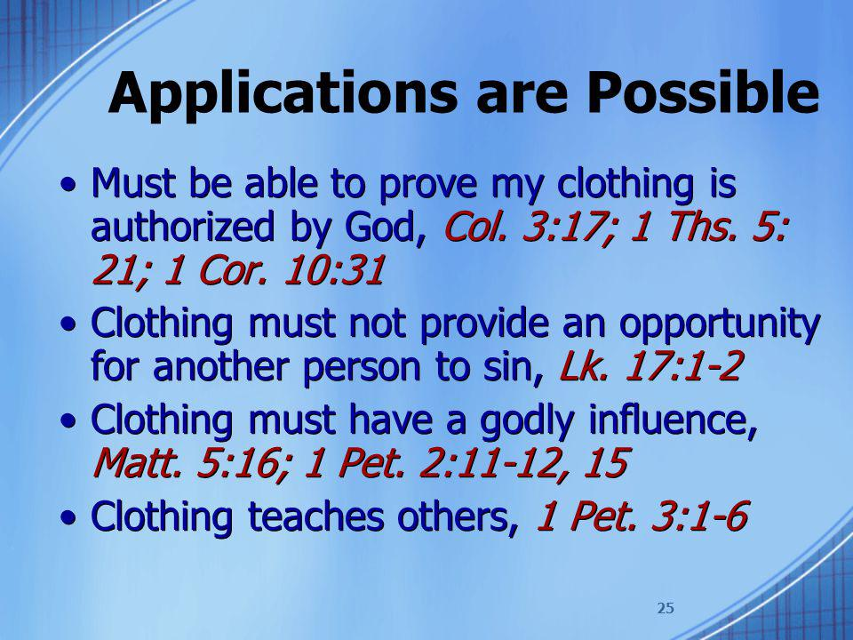 25 Applications are Possible Must be able to prove my clothing is authorized by God, Col.