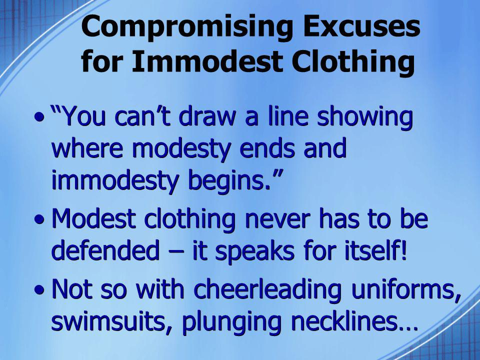 Compromising Excuses for Immodest Clothing You cant draw a line showing where modesty ends and immodesty begins.