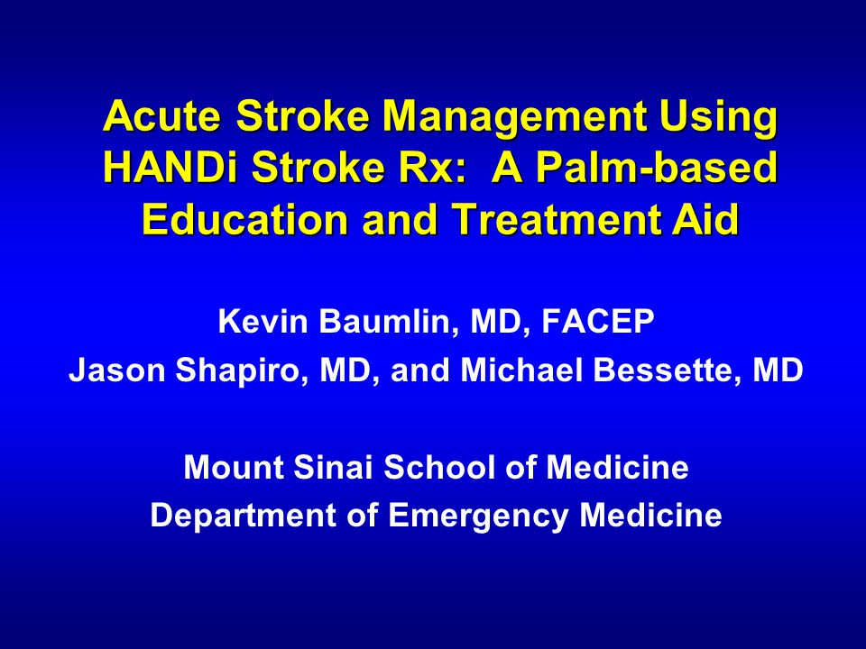 Introduction 1%-2% of all ED charts from acute stroke patients have a documented NIHSS Using NIHSS as a measure allows Neurologists and EPs to follow stroke severity Handi Stroke Rx is a palm-based handheld computer program designed to assist clinicians in their management of acute ischemic stroke patients.