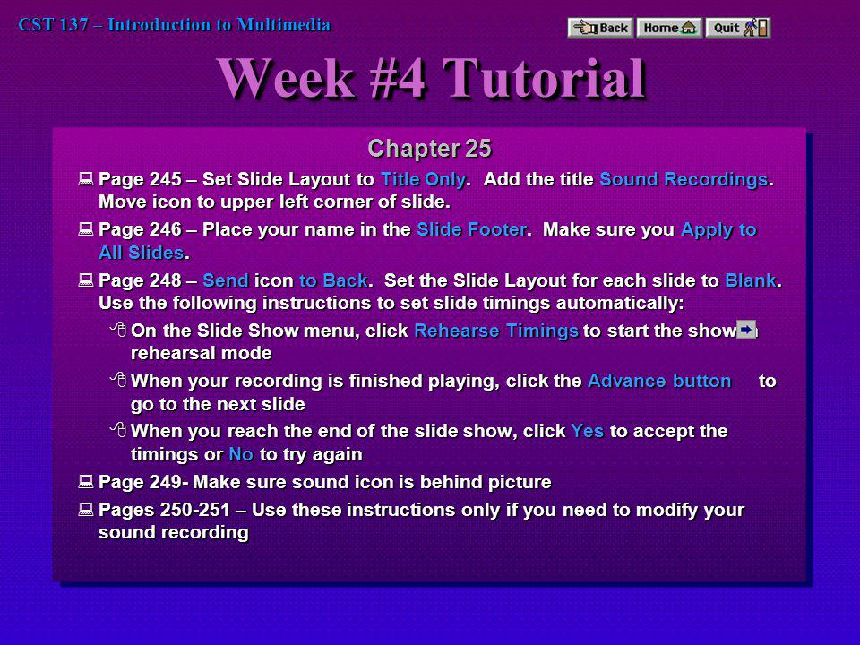 CST 137 – Introduction to Multimedia Week #4 Tutorial Chapter 25 Page 245 – Set Slide Layout to Title Only.