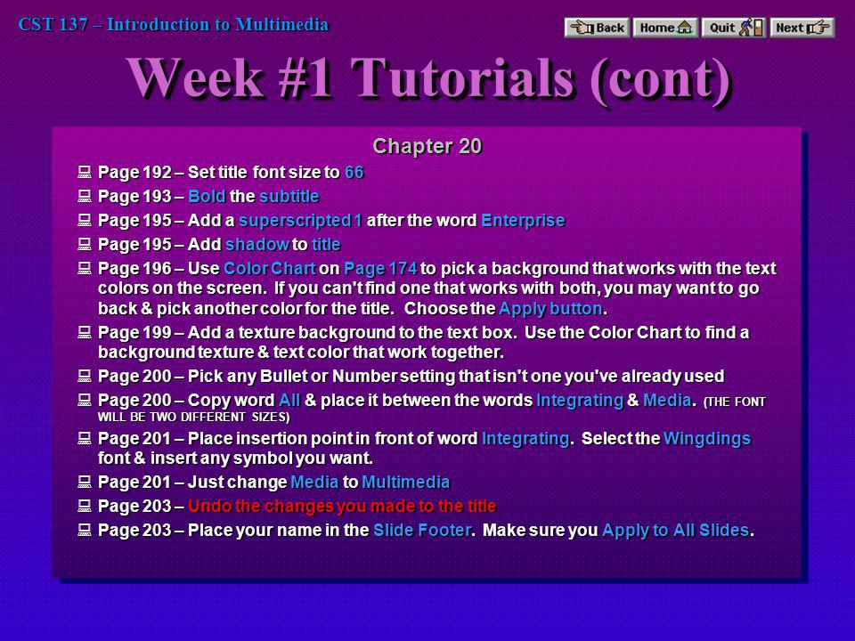 CST 137 – Introduction to Multimedia Week #1 Tutorials (cont) Chapter 20 Page 192 – Set title font size to 66 Page 192 – Set title font size to 66 Pag