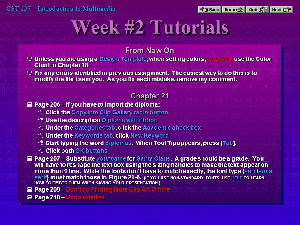 CST 137 – Introduction to Multimedia Week #2 Tutorials (cont) Chapter 22 Page 216 – Select the copyright notice before center aligning the placeholders.