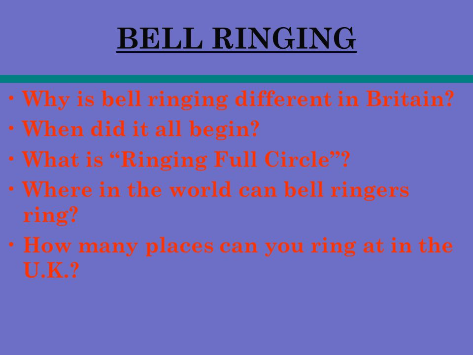 BELL RINGING W hy is bell ringing different in Britain.