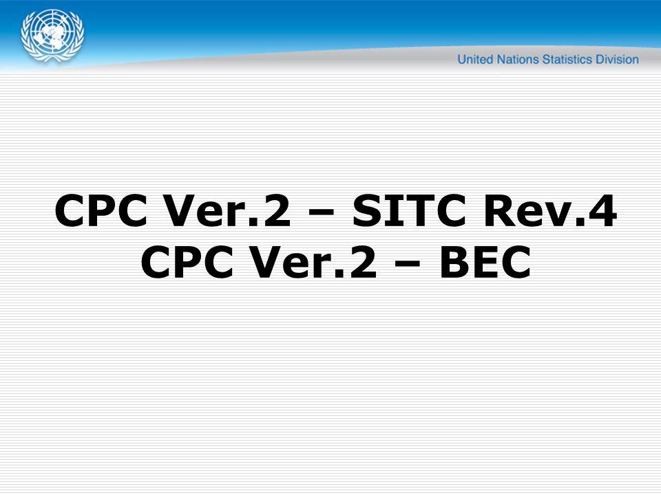 CPC Ver.2 – SITC Rev.4 CPC Ver.2 – BEC
