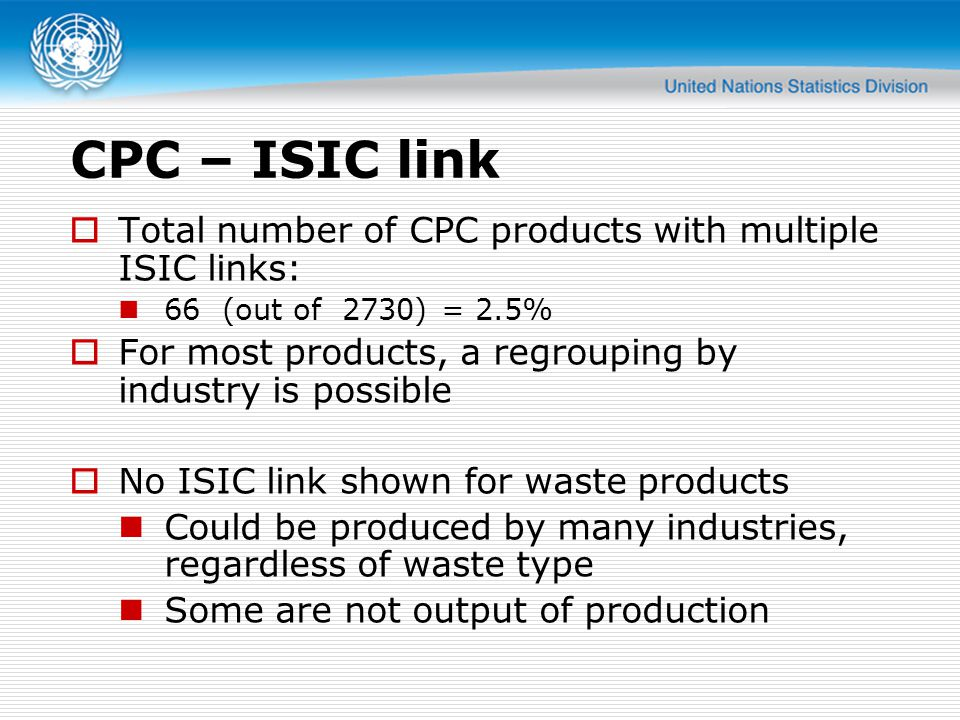 CPC – ISIC link Total number of CPC products with multiple ISIC links: 66 (out of 2730) = 2.5% For most products, a regrouping by industry is possible
