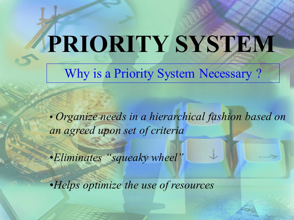 PRIORITY SYSTEM Why is a Priority System Necessary .