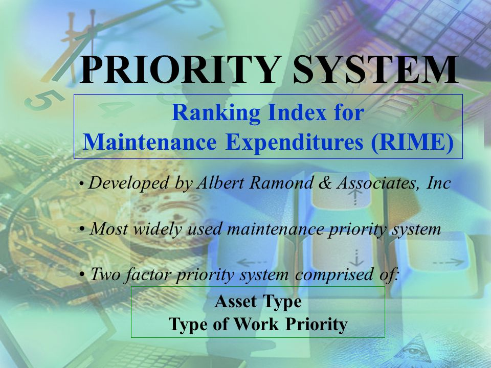 PRIORITY SYSTEM Upon closer examination, we can separate criteria into two generic classifications: Asset Type Type of Work