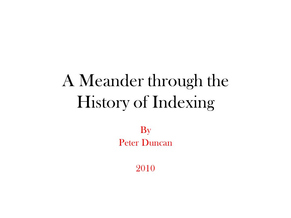 A Meander through the History of Indexing By Peter Duncan 2010