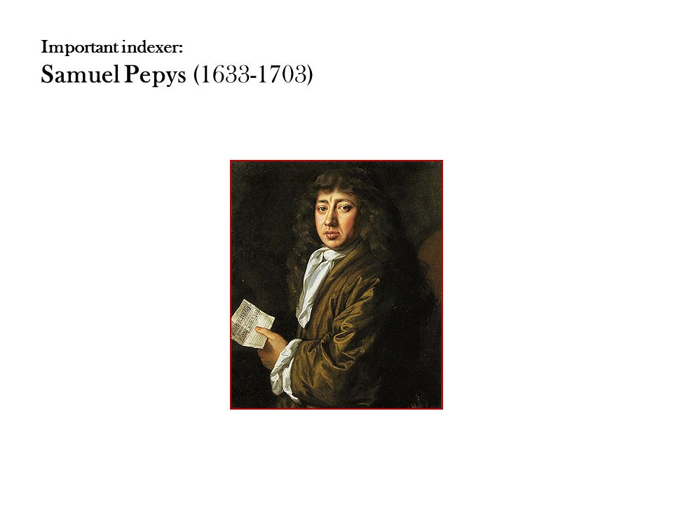 Important indexer: Samuel Pepys (1633-1703)