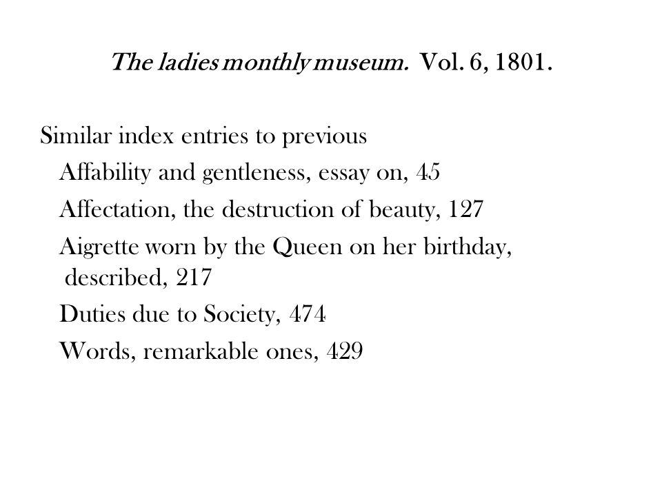 Similar index entries to previous Affability and gentleness, essay on, 45 Affectation, the destruction of beauty, 127 Aigrette worn by the Queen on her birthday, described, 217 Duties due to Society, 474 Words, remarkable ones, 429