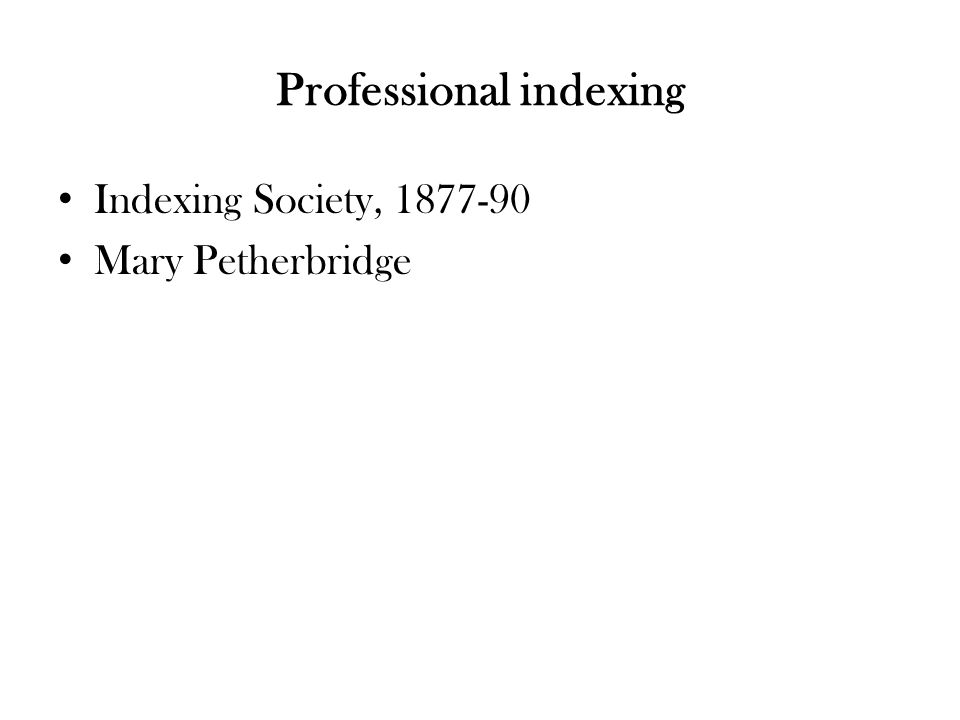 Professional indexing Indexing Society, 1877-90 Mary Petherbridge