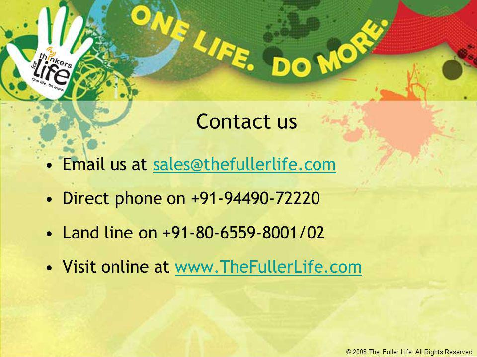 © 2008 The Fuller Life. All Rights Reserved Contact us Email us at sales@thefullerlife.comsales@thefullerlife.com Direct phone on +91-94490-72220 Land