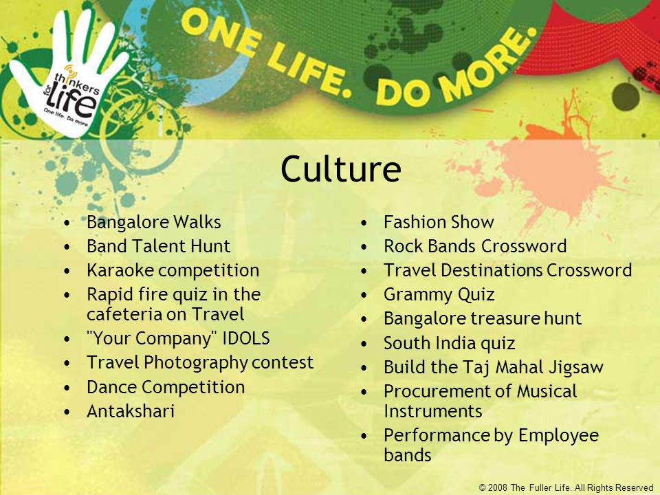 © 2008 The Fuller Life. All Rights Reserved Culture Bangalore Walks Band Talent Hunt Karaoke competition Rapid fire quiz in the cafeteria on Travel