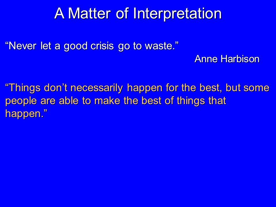 A Matter of Interpretation Never let a good crisis go to waste.