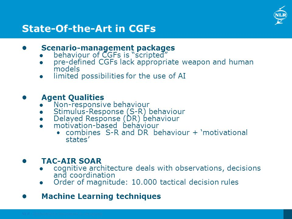 State-Of-the-Art in CGFs Scenario-management packages behaviour of CGFs is scripted pre-defined CGFs lack appropriate weapon and human models limited