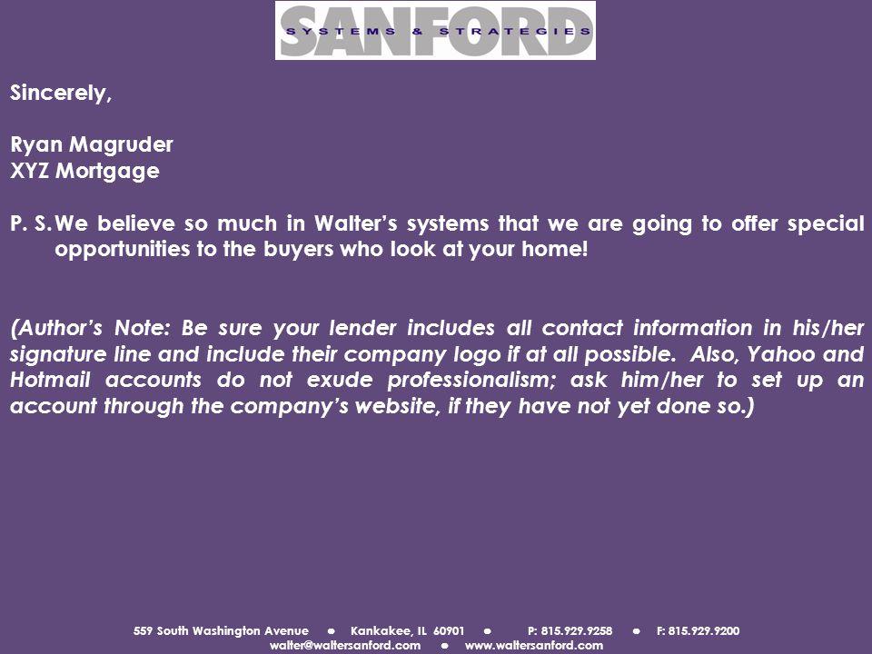 559 South Washington Avenue Kankakee, IL 60901 P: 815.929.9258 F: 815.929.9200 walter@waltersanford.com www.waltersanford.com Sincerely, Ryan Magruder XYZ Mortgage P.