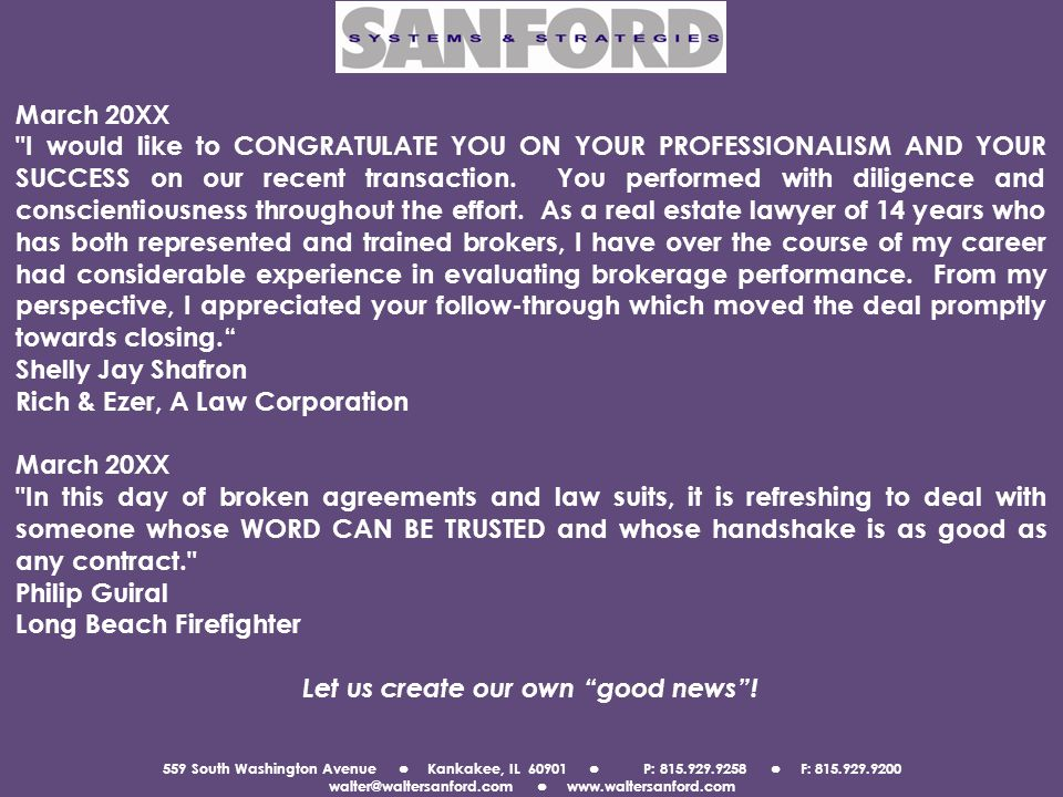 559 South Washington Avenue Kankakee, IL 60901 P: 815.929.9258 F: 815.929.9200 walter@waltersanford.com www.waltersanford.com March 20XX I would like to CONGRATULATE YOU ON YOUR PROFESSIONALISM AND YOUR SUCCESS on our recent transaction.
