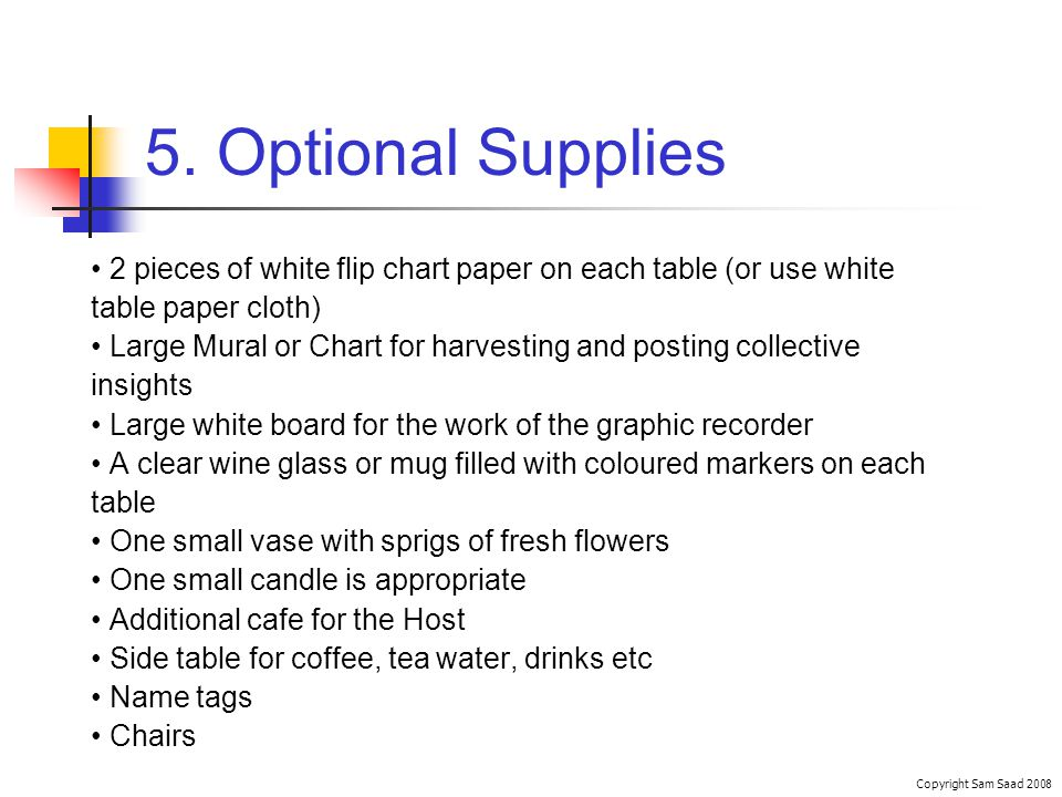 5. Optional Supplies 2 pieces of white flip chart paper on each table (or use white table paper cloth) Large Mural or Chart for harvesting and posting