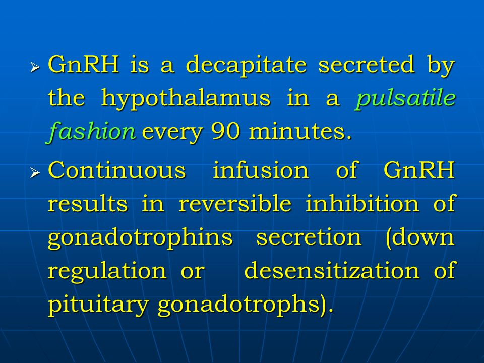 GnRH is a decapitate secreted by the hypothalamus in a pulsatile fashion every 90 minutes. GnRH is a decapitate secreted by the hypothalamus in a puls