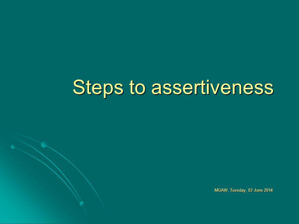 Steps to assertiveness MGAW, Tuesday, 03 June 2014Tuesday, 03 June 2014Tuesday, 03 June 2014Tuesday, 03 June 2014