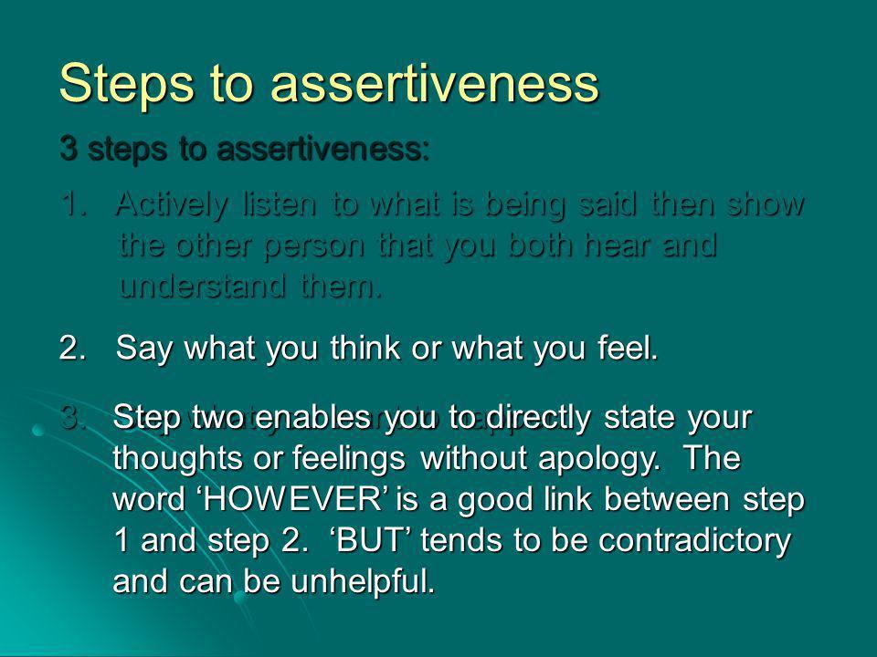 Steps to assertiveness 3 steps to assertiveness: 1.