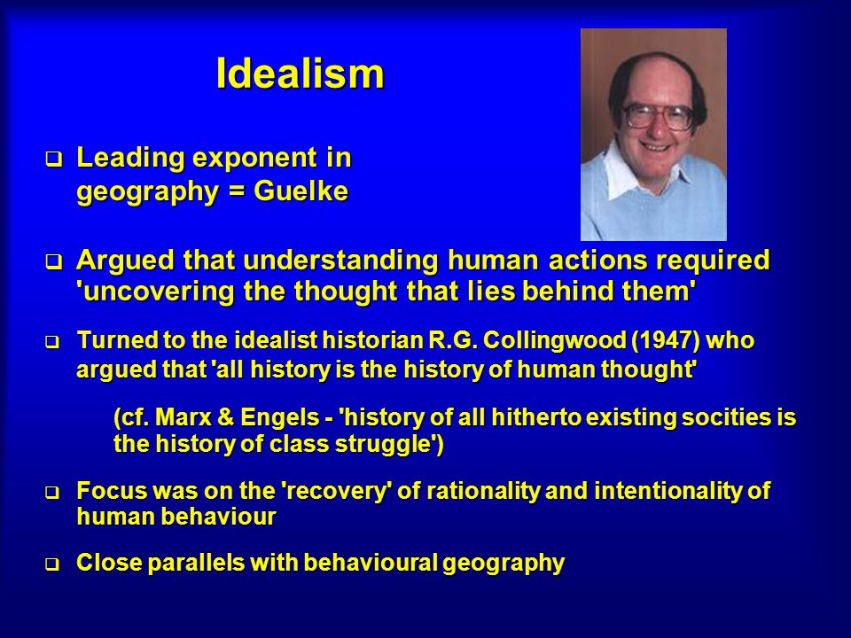 Idealism Argued that understanding human actions required 'uncovering the thought that lies behind them' Argued that understanding human actions requi