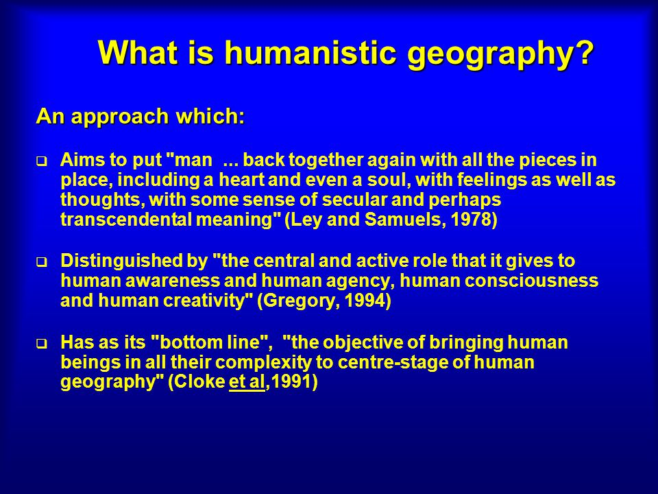 What is humanistic geography.An approach which: Aims to put man...