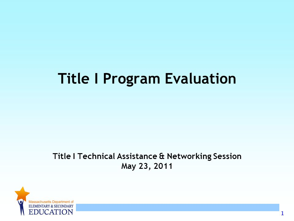 1 Title I Program Evaluation Title I Technical Assistance & Networking Session May 23, 2011