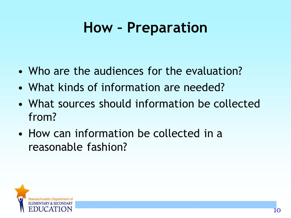 10 How – Preparation Who are the audiences for the evaluation.