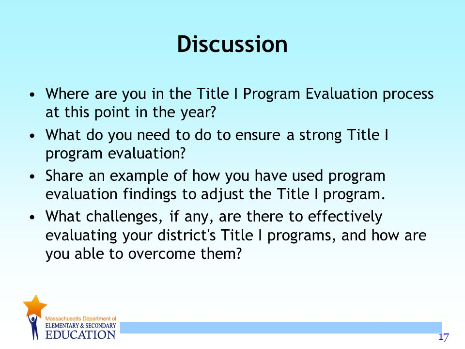 17 Discussion Where are you in the Title I Program Evaluation process at this point in the year.