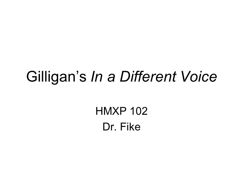 Gilligans In a Different Voice HMXP 102 Dr. Fike