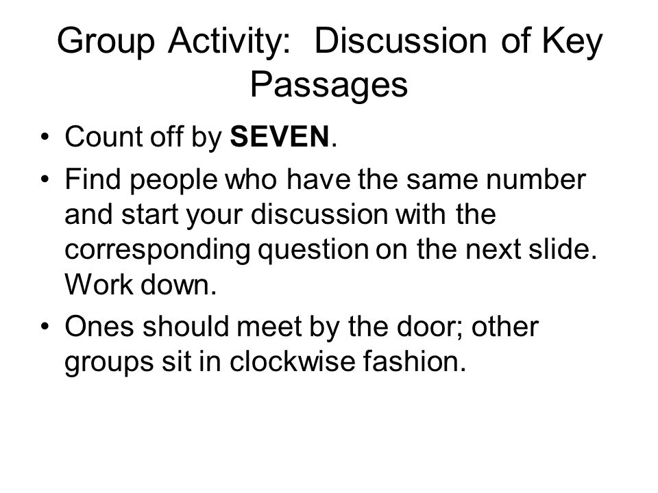 Group Activity: Discussion of Key Passages Count off by SEVEN. Find people who have the same number and start your discussion with the corresponding q