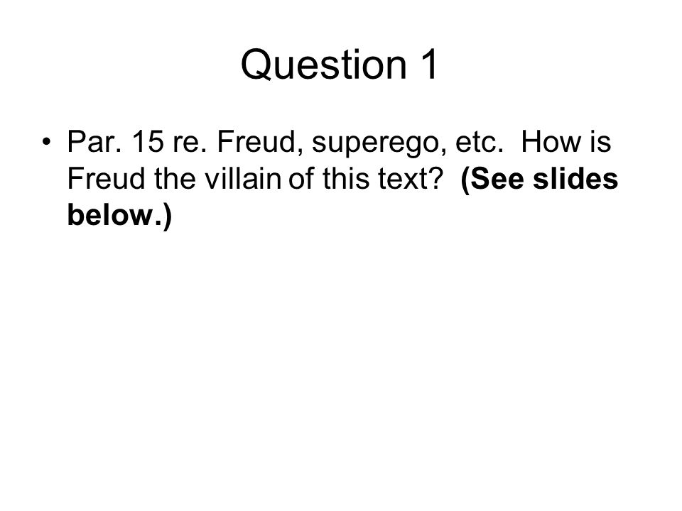 Question 1 Par. 15 re. Freud, superego, etc. How is Freud the villain of this text? (See slides below.)