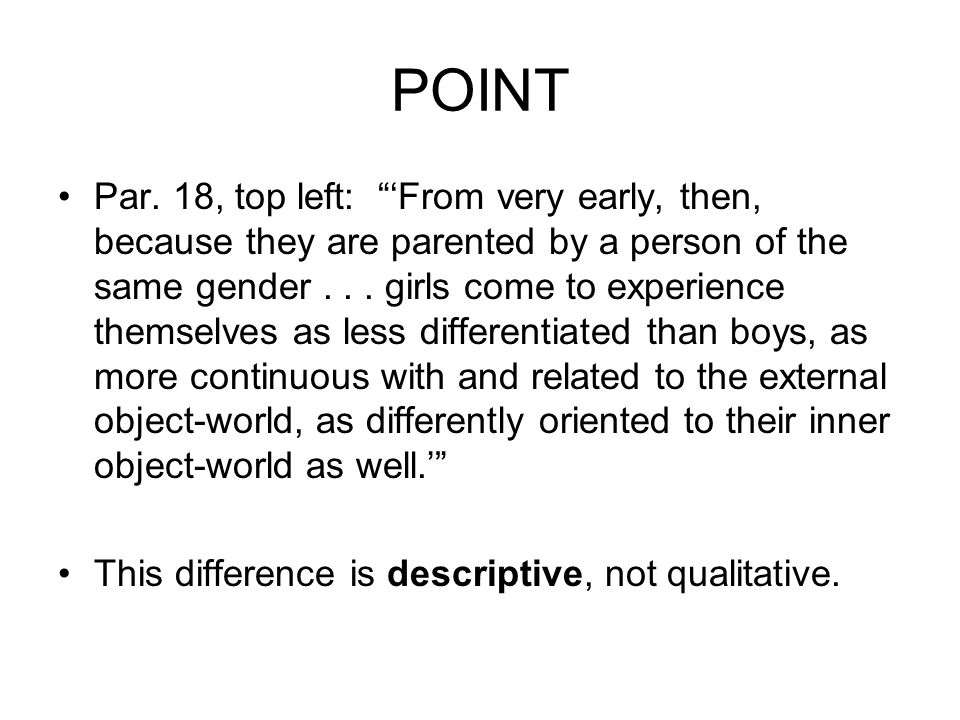 POINT Par. 18, top left: From very early, then, because they are parented by a person of the same gender... girls come to experience themselves as les
