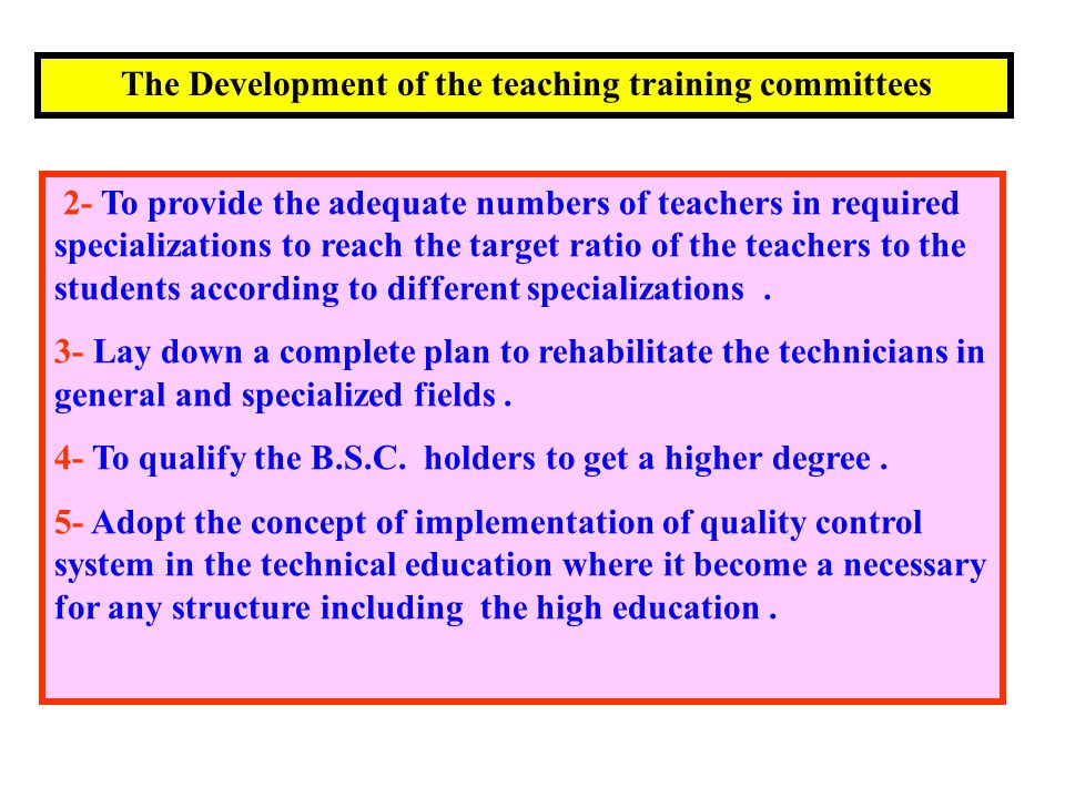 2- To provide the adequate numbers of teachers in required specializations to reach the target ratio of the teachers to the students according to different specializations.