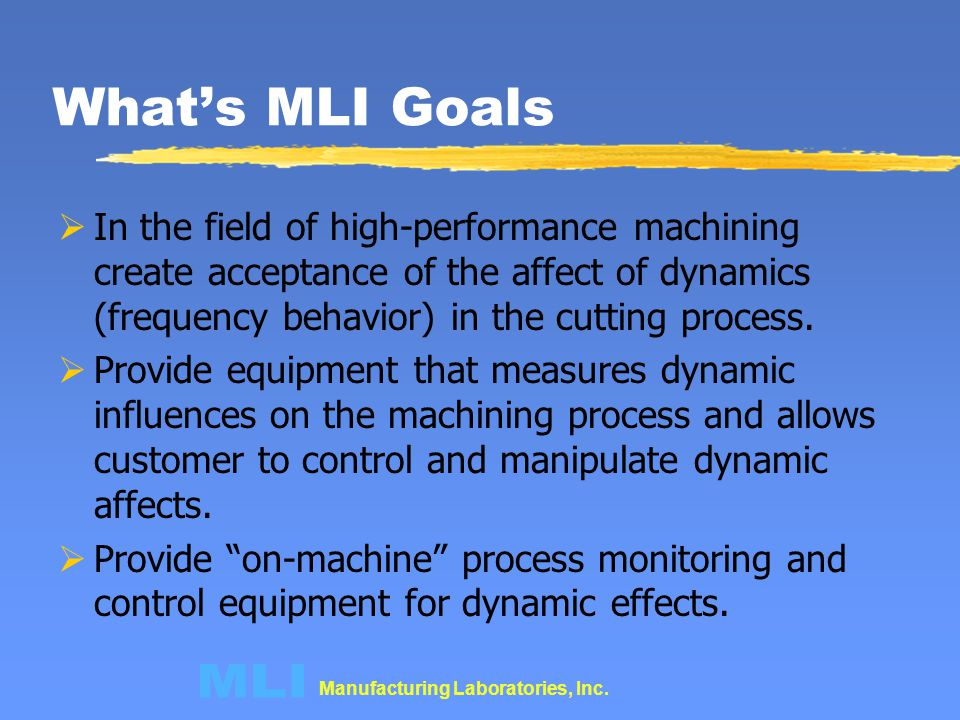 Manufacturing Laboratories, Inc. Whats MLI Goals In the field of high-performance machining create acceptance of the affect of dynamics (frequency beh