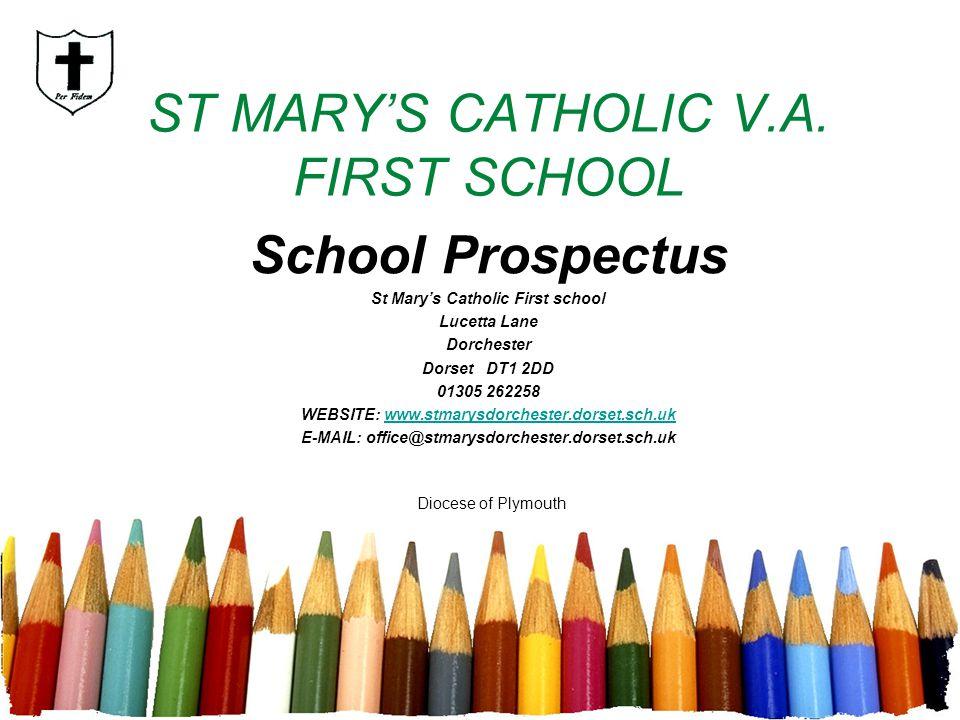 ST MARYS CATHOLIC V.A. FIRST SCHOOL School Prospectus St Marys Catholic First school Lucetta Lane Dorchester Dorset DT1 2DD 01305 262258 WEBSITE: www.