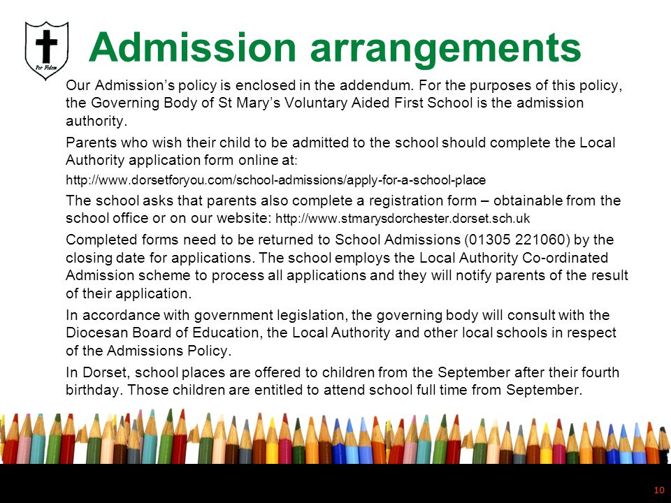 10 Admission arrangements Our Admissions policy is enclosed in the addendum. For the purposes of this policy, the Governing Body of St Marys Voluntary